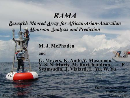 RAMA Research Moored Array for African-Asian-Australian Monsoon Analysis and Prediction M. J. McPhaden and G. Meyers, K. Ando,Y. Masumoto, V. S. N. Murty,