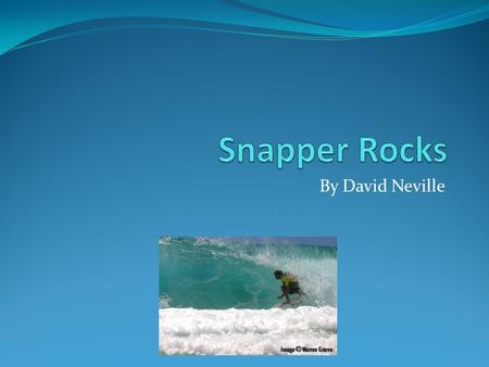 By David Neville. About Snapper Rocks Located in Coolangatta, Australia. Fairly new break created due to beach replenishment Worlds Longest, and most.