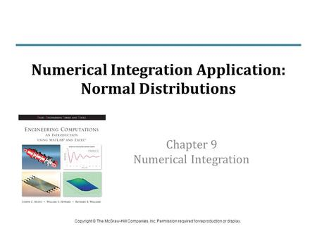 Chapter 9 Numerical Integration Numerical Integration Application: Normal Distributions Copyright © The McGraw-Hill Companies, Inc. Permission required.