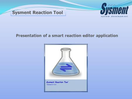 Sysment Reaction Tool Presentation of a smart reaction editor application.