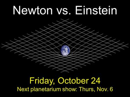 Friday, October 24 Next planetarium show: Thurs, Nov. 6