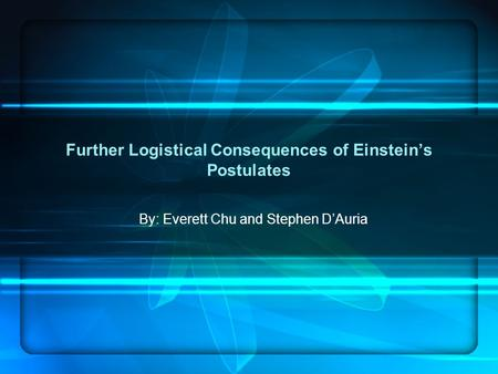 Further Logistical Consequences of Einstein's Postulates