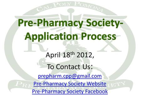 April 18 th 2012, To Contact Us : Pre-Pharmacy Society Website Pre-Pharmacy Society Facebook.