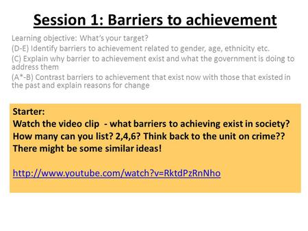 Session 1: Barriers to achievement Learning objective: What's your target? (D-E) Identify barriers to achievement related to gender, age, ethnicity etc.
