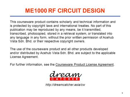 11 ME1000 RF CIRCUIT DESIGN This courseware product contains scholarly and technical information and is protected by copyright laws and international treaties.