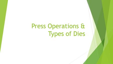 Press Operations & Types of Dies