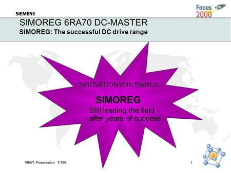 6RA70 Presentation 7/1/00 SIMOREG 6RA70 DC-MASTER 1 SIMOREG: The successful DC drive range SIMOREG Still leading the field - after years of success INNOVATION.