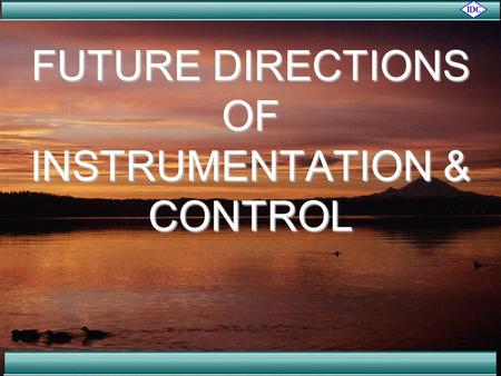 FUTURE DIRECTIONS OF INSTRUMENTATION & CONTROL. Presented by…. Steve Mackay of IDC Technologies with Warren Mitchell assisting…. Copyright acknowledgement.