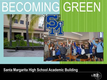 BECOMING GREEN Santa Margarita High School Academic Building.