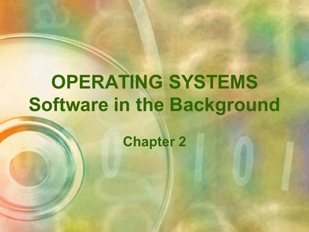 OPERATING SYSTEMS Software in the Background Chapter 2.