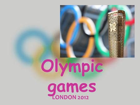 Olympic games LONDON 2012. LONDON 2012 : THE OLYMPIC VALUES : A CHRISTIAN PERSPECTIVE HISTORY HOW IT ALL BEGAN First modern Olympics 1896 Athens, Greece.