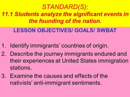 STANDARD(S): 11.1 Students analyze the significant events in the founding of the nation. LESSON OBJECTIVES/ GOALS/ SWBAT 1.Identify immigrants' countries.