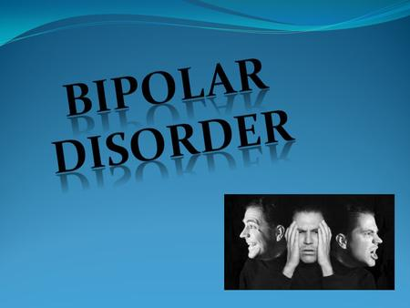 What is Bipolar disorder? It's a brain disorder that causes shifts in mood, energy, activity levels, ability to carry out day to day task, and behavior.