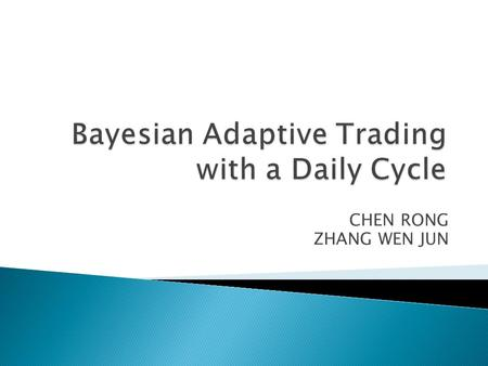 CHEN RONG ZHANG WEN JUN.  Introduction and Features  Price model including Bayesian update  Optimal trading strategies  Coding  Difficulties and.