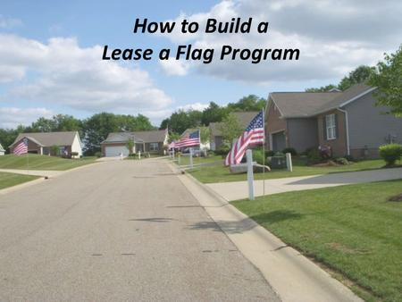 How to Build a Lease a Flag Program 1. By Ken Smith & Jim Edwards of the Louisville Rotary Club 2.