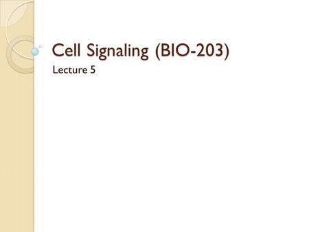 Cell Signaling (BIO-203) Lecture 5. Signal amplification occurs in many signaling pathways Receptors are low abundance proteins The binding of few signaling.