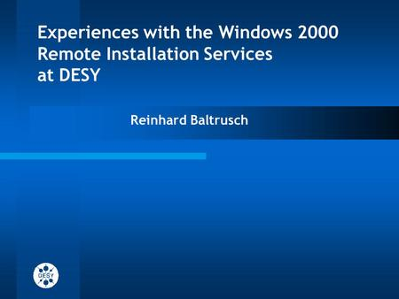 Experiences with the Windows 2000 Remote Installation Services at DESY Reinhard Baltrusch.