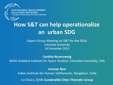 How S&T can help operationalize an urban SDG Expert Group Meeting on S&T for the SDGs Columbia University 16 December 2013 Cynthia Rosenzweig NASA Goddard.