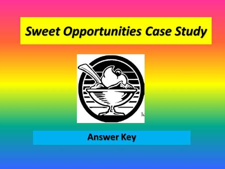 Sweet Opportunities Case Study