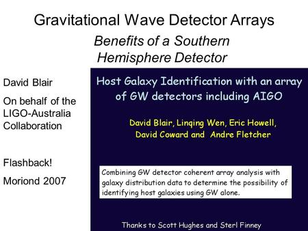 Gravitational Wave Detector Arrays Benefits of a Southern Hemisphere Detector David Blair On behalf of the LIGO-Australia Collaboration Flashback! Moriond.