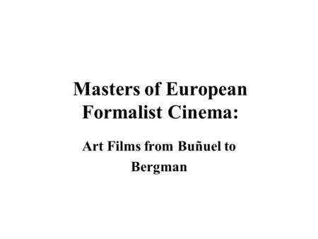 Masters of European Formalist Cinema: Art Films from Buñuel to Bergman.