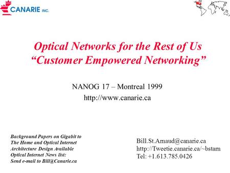 "Optical Networks for the Rest of Us ""Customer Empowered Networking"" NANOG 17 – Montreal 1999  Background Papers on Gigabit to The."