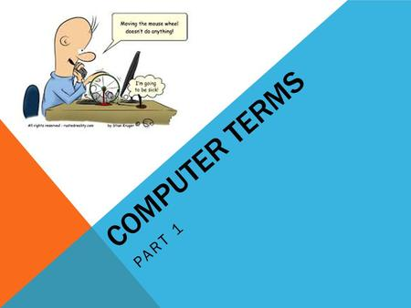 COMPUTER TERMS PART 1. COOKIE A cookie is a small amount of data generated by a website and saved by your web browser. Its purpose is to remember information.