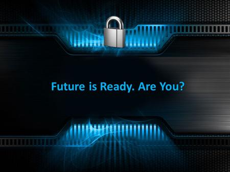 Future is Ready. Are You?. A Glimpse into the Future of networks…