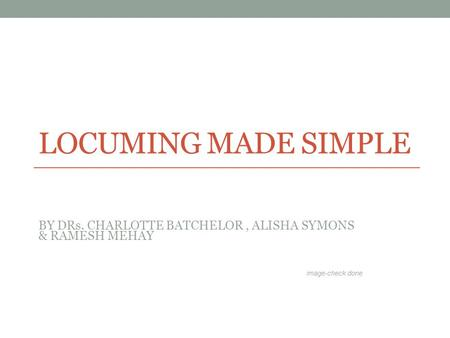 LOCUMING MADE SIMPLE BY DRs. CHARLOTTE BATCHELOR, ALISHA SYMONS & RAMESH MEHAY image-check done.