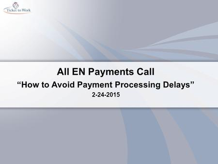 "All EN Payments Call ""How to Avoid Payment Processing Delays"" 2-24-2015."