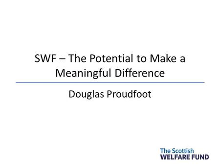 SWF – The Potential to Make a Meaningful Difference Douglas Proudfoot.