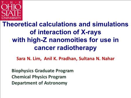 Theoretical calculations and simulations of interaction of X-rays with high-Z nanomoities for use in cancer radiotherapy Sara N. Lim, Anil K. Pradhan,