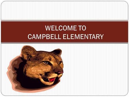 WELCOME TO CAMPBELL ELEMENTARY. Kindergarten Team Ashley Gazaway (Team Leader) Deborah Janecek D'Ann Lavine Diane McCullen Patricia Morgan.