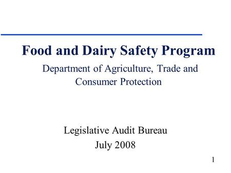 1 Food and Dairy Safety Program Department of Agriculture, Trade and Consumer Protection Legislative Audit Bureau July 2008.