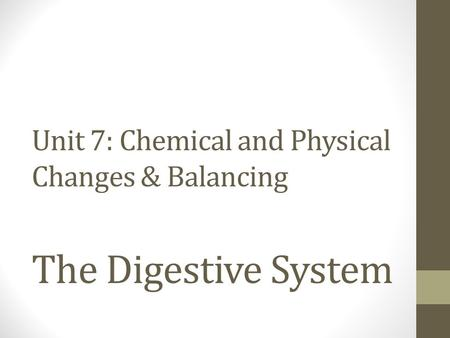 Unit 7: Chemical and Physical Changes & Balancing The Digestive System