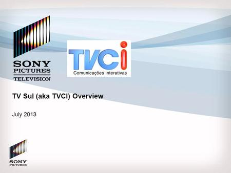 TV Sul (aka TVCI) Overview July 2013.  SPT has an opportunity to invest in TVCi (TV Sul) Brazilian FTA UHF Channel – The business consists of one linear.