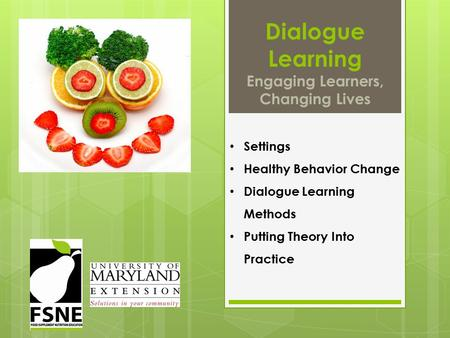 Dialogue Learning Engaging Learners, Changing Lives Settings Healthy Behavior Change Dialogue Learning Methods Putting Theory Into Practice.