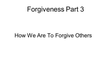 How We Are To Forgive Others