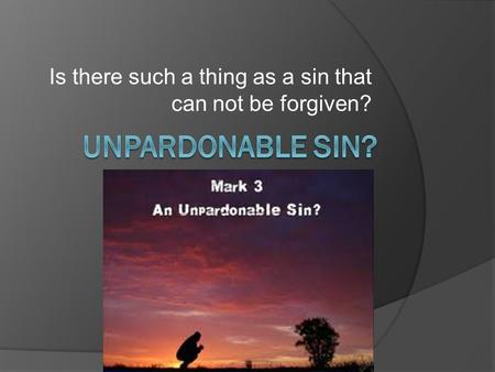 Is there such a thing as a sin that can not be forgiven?