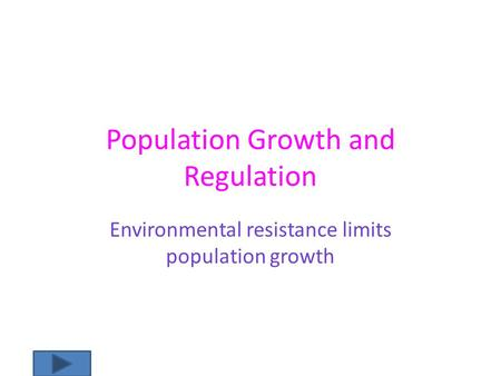 Population Growth and Regulation Environmental resistance limits population growth.