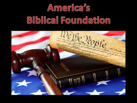 "Continental Congress  Passed resolution to make certain Bibles in abundance  1777 ""the Bible is so universal, its importance so great…""  1781 Congress."