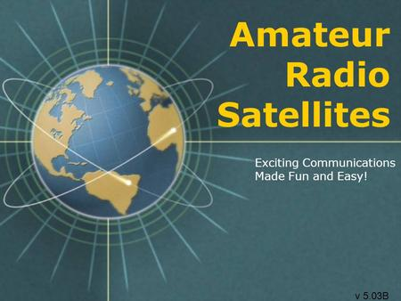 Amateur Radio Satellites Exciting Communications Made Fun and Easy! v 5.03B.