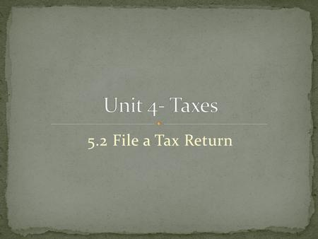 5.2 File a Tax Return.  Tax Return  Form W-2  Form 1099-INT  Form 1040EZ  Dependent  Deduction  Social Security Number  Taxable income.