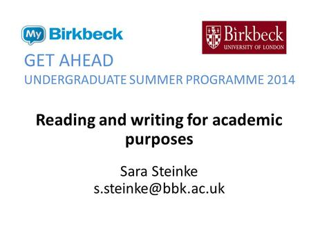 GET AHEAD UNDERGRADUATE SUMMER PROGRAMME 2014 Reading and writing for academic purposes Sara Steinke