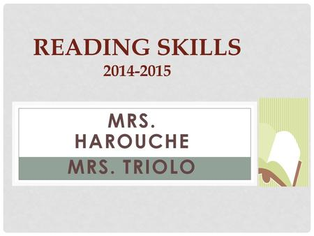 MRS. HAROUCHE MRS. TRIOLO READING SKILLS 2014-2015.