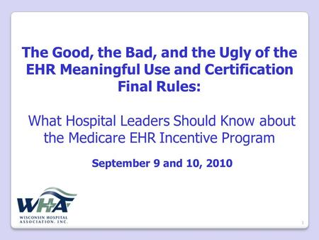 The Good, the Bad, and the Ugly of the EHR Meaningful Use and Certification Final Rules: What Hospital Leaders Should Know about the Medicare EHR Incentive.