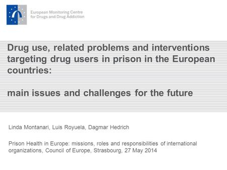 Drug use, related problems and interventions targeting drug users in prison in the European countries: main issues and challenges for the future Linda.