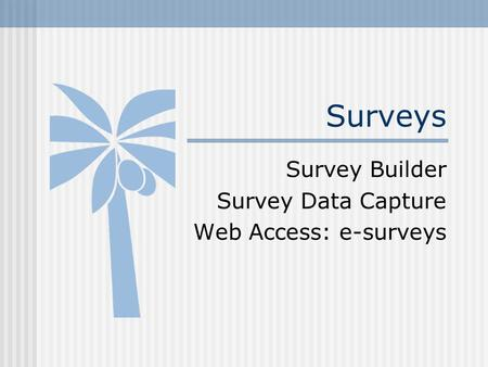 Surveys Survey Builder Survey Data Capture Web Access: e-surveys.