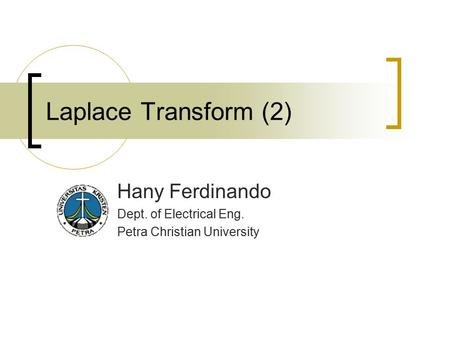 Laplace Transform (2) Hany Ferdinando Dept. of Electrical Eng. Petra Christian University.