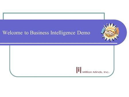 Welcome to Business Intelligence Demo. Oracle Partner  We are an Oracle Partner.  We are professionals in Oracle Products.  Our Expertise… Oracle Applications.